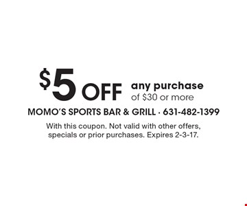 $5 off any purchase of $30 or more. With this coupon. Not valid with other offers, specials or prior purchases. Expires 2-3-17.