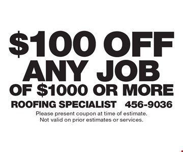 $100 off any job of $1000 or more. Please present coupon at time of estimate. Not valid on prior estimates or services.