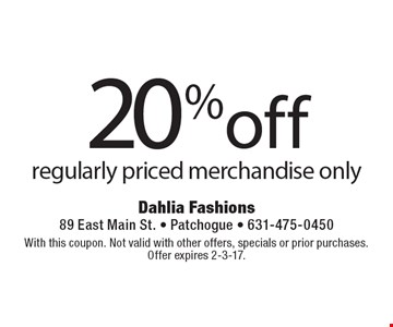 20% off regularly priced merchandise only. With this coupon. Not valid with other offers, specials or prior purchases. Offer expires 2-3-17.