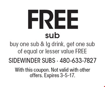 Free sub. Buy one sub & lg drink, get one sub of equal or lesser value FREE. With this coupon. Not valid with other offers. Expires 3-5-17.
