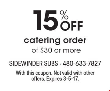 15% Off catering orderof $30 or more. With this coupon. Not valid with other offers. Expires 3-5-17.