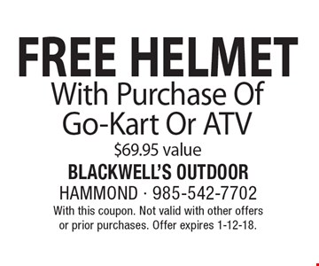 FREE HELMET With Purchase Of Go-Kart Or ATV, $69.95 value. With this coupon. Not valid with other offers or prior purchases. Offer expires 1-12-18.