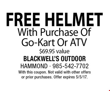 FREE HELMET With Purchase Of Go-Kart Or ATV $69.95 value. With this coupon. Not valid with other offersor prior purchases. Offer expires 5/5/17.