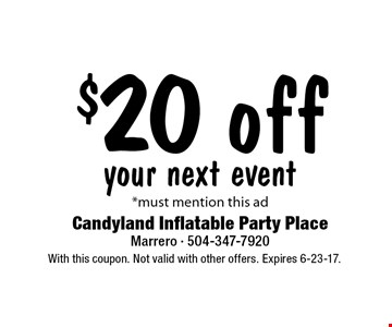 $20 off your next event. *Must mention this ad. With this coupon. Not valid with other offers. Expires 6-23-17.