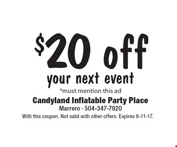 $20 off your next event *must mention this ad. With this coupon. Not valid with other offers. Expires 8-11-17.