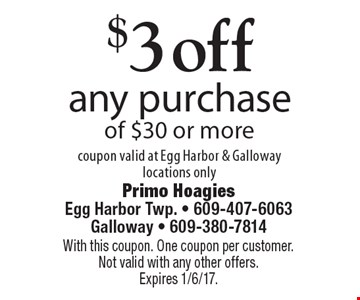 $3 off any purchase of $30 or more. Coupon valid at Egg Harbor & Galloway locations only. With this coupon. One coupon per customer. Not valid with any other offers. Expires 1/6/17.