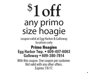 $1 off any primo size hoagie. Coupon valid at Egg Harbor & Galloway locations only. With this coupon. One coupon per customer. Not valid with any other offers. Expires 1/6/17.