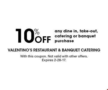 10% off any dine in, take-out, catering or banquet purchase. With this coupon. Not valid with other offers. Expires 2-28-17.
