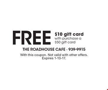 Free $10 gift card with purchase a $50 gift card. With this coupon. Not valid with other offers. Expires 1-13-17.