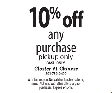 10% off any purchase. Pickup only. CASH ONLY. With this coupon. Not valid on lunch or catering menu. Not valid with other offers or prior purchases. Expires 2-10-17.