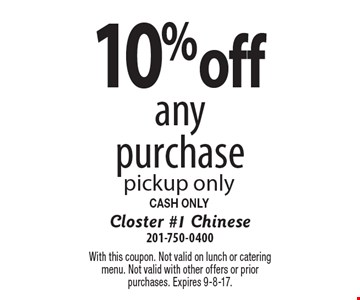 10% off any purchase pickup only. CASH ONLY. With this coupon. Not valid on lunch or catering menu. Not valid with other offers or prior purchases. Expires 9-8-17.