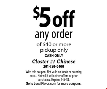 $5 off any order of $40 or more pickup only. CASH ONLY. With this coupon. Not valid on lunch or catering menu. Not valid with other offers or prior purchases. Expires 1-5-18. Go to LocalFlavor.com for more coupons.