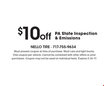 $10 off PA State Inspection & Emissions. Must present coupon at time of purchase. Most cars and light trucks. One coupon per vehicle. Cannot be combined with other offers or prior purchases. Coupon may not be used on individual tests. Expires 2-24-17.