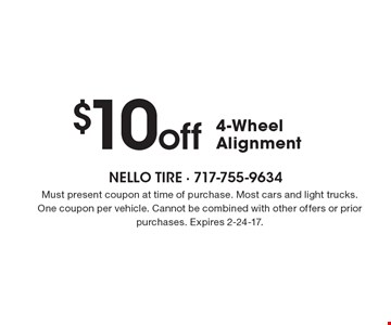 $10 off 4-Wheel Alignment. Must present coupon at time of purchase. Most cars and light trucks. One coupon per vehicle. Cannot be combined with other offers or prior purchases. Expires 2-24-17.
