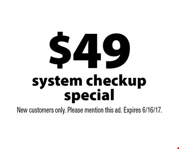 $49 system checkup special . New customers only. Please mention this ad. Expires 6/16/17.