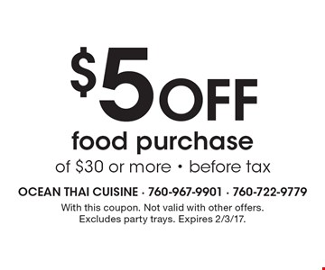 $5 Off food purchase of $30 or more - before tax. With this coupon. Not valid with other offers. Excludes party trays. Expires 2/3/17.