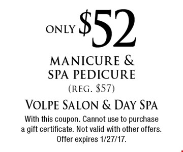 only $52 manicure & spa pedicure (reg. $57). With this coupon. Cannot use to purchase a gift certificate. Not valid with other offers. Offer expires 1/27/17.