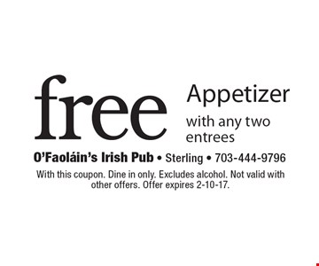 Free Appetizer with any two entrees. With this coupon. Dine in only. Excludes alcohol. Not valid with other offers. Offer expires 2-10-17.
