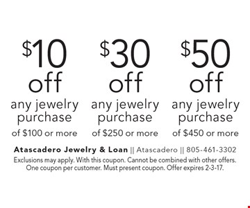 $10 off any jewelry purchase of $100 or more or $30 off any jewelry purchase of $250 or more or $50 off any jewelry purchase of $450 or more. Exclusions may apply. With this coupon. Cannot be combined with other offers. One coupon per customer. Must present coupon. Offer expires 2-3-17.