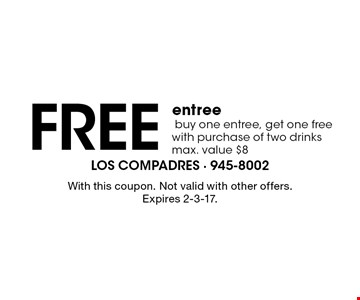 Free entree. Buy one entree, get one free with purchase of two drinks. Max. value $8. With this coupon. Not valid with other offers. Expires 2-3-17.