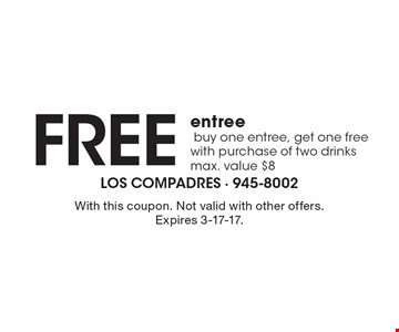 Free entree buy one entree, get one free with purchase of two drinks (max. value $8). With this coupon. Not valid with other offers. Expires 3-17-17.