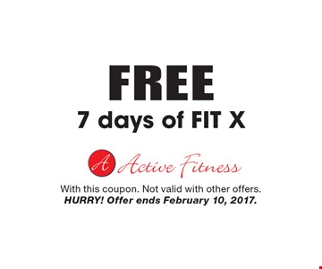 FREE 7 days of FIT X. With this coupon. Not valid with other offers. HURRY! Offer ends February 10, 2017.
