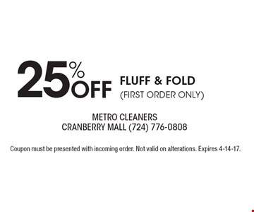 25% Off Fluff & Fold (first Order Only). Coupon must be presented with incoming order. Not valid on alterations. Expires 4-14-17.