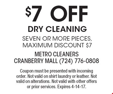 $7 Off Dry Cleaning Seven or more pieces, maximum discount $7. Coupon must be presented with incoming order. Not valid on shirt laundry or leather. Not valid on alterations. Not valid with other offers or prior services. Expires 4-14-17.