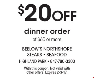 $20 off dinner order of $60 or more. With this coupon. Not valid with other offers. Expires 2-3-17.