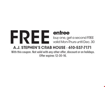Free entree buy one, get a second FREE valid Mon-Thurs until Dec. 30. With this coupon. Not valid with any other offer, discount or on holidays. Offer expires 12-30-16.
