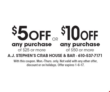 $10 Off any purchase of $50 or more OR $5 Off any purchase of $25 or more. With this coupon. Mon.-Thurs. only. Not valid with any other offer, discount or on holidays. Offer expires 1-6-17.
