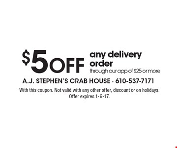 $5 Off any delivery order through our app of $25 or more. With this coupon. Not valid with any other offer, discount or on holidays. Offer expires 1-6-17.