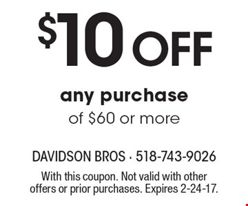 $10 Off any purchase of $60 or more. With this coupon. Not valid with other offers or prior purchases. Expires 2-24-17.
