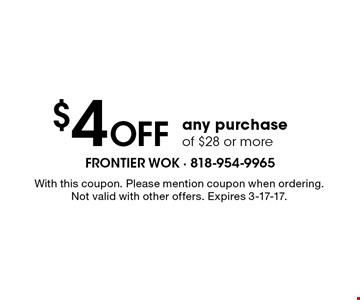 $4 Off any purchase of $28 or more. With this coupon. Please mention coupon when ordering. Not valid with other offers. Expires 3-17-17.