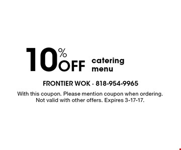 10% Off catering menu. With this coupon. Please mention coupon when ordering. Not valid with other offers. Expires 3-17-17.