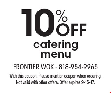 10% OFF catering menu. With this coupon. Please mention coupon when ordering. Not valid with other offers. Offer expires 9-15-17.