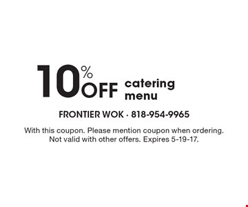 10% Off catering menu. With this coupon. Please mention coupon when ordering. Not valid with other offers. Expires 5-19-17.