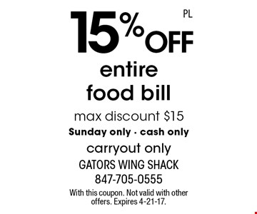 15% off entire food bill max discount $15 Sunday only - cash only carryout only. With this coupon. Not valid with other offers. Expires 4-21-17.