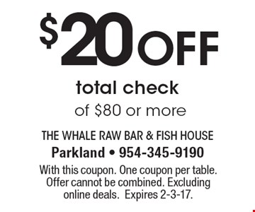 $20 off total check of $80 or more. With this coupon. One coupon per table. Offer cannot be combined. Excluding online deals.Expires 2-3-17.