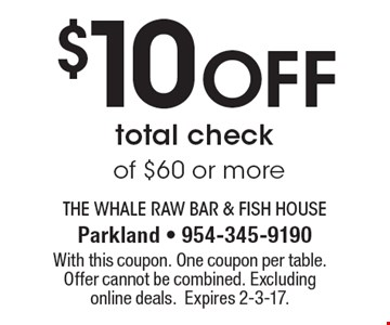 $10 off total check of $60 or more. With this coupon. One coupon per table. Offer cannot be combined. Excluding online deals.Expires 2-3-17.