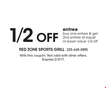 1/2 Off entree. Buy one entree & get 2nd entree of equalor lesser value 1/2 off. With this coupon. Not valid with other offers. Expires 2/3/17.
