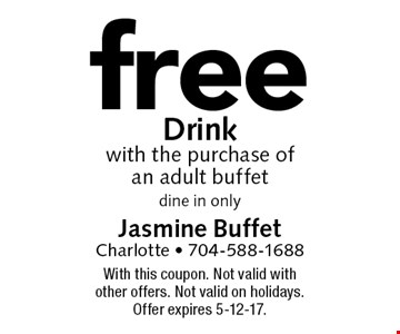 free Drink with the purchase of an adult buffet. dine in only. With this coupon. Not valid with other offers. Not valid on holidays. Offer expires 5-12-17.