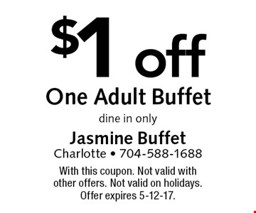 $1 off One Adult Buffet. dine in only. With this coupon. Not valid with other offers. Not valid on holidays. Offer expires 5-12-17.