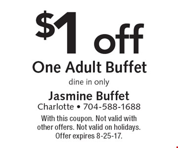 $1 off one adult buffet. Dine in only. With this coupon. Not valid with other offers. Not valid on holidays. Offer expires 8-25-17.