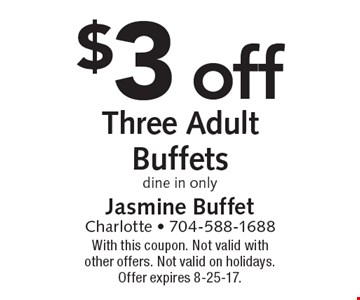 $3 off three adult buffets. Dine in only. With this coupon. Not valid with other offers. Not valid on holidays. Offer expires 8-25-17.