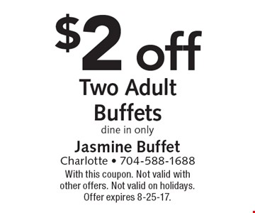 $2 off two adult buffets. Dine in only. With this coupon. Not valid with other offers. Not valid on holidays. Offer expires 8-25-17.