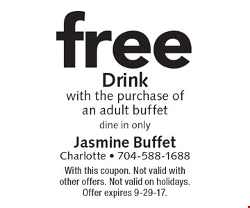 Free Drink with the purchase of an adult buffet dine in only. With this coupon. Not valid with other offers. Not valid on holidays. Offer expires 9-29-17.