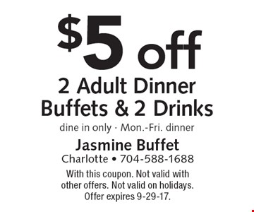 $5 off 2 Adult Dinner Buffets & 2 Drinks dine in only - Mon.-Fri. dinner. With this coupon. Not valid with other offers. Not valid on holidays. Offer expires 9-29-17.