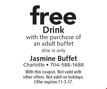 Free Drink with the purchase of an adult buffet. Dine in only. With this coupon. Not valid with other offers. Not valid on holidays. Offer expires 11-3-17.