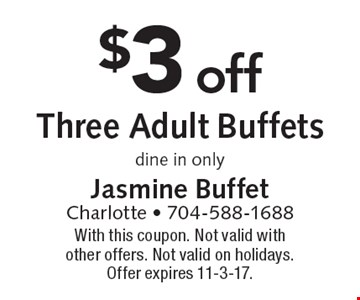 $3 off Three Adult Buffets. Dine in only. With this coupon. Not valid with other offers. Not valid on holidays. Offer expires 11-3-17.